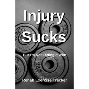 Injury Sucks! But I'm Not Letting It Win! - Rehab Exercise Goal Tracker Cover Design