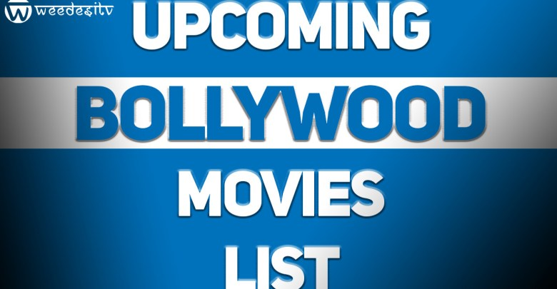 List of Upcoming Bollywood Movies by Weedesitv