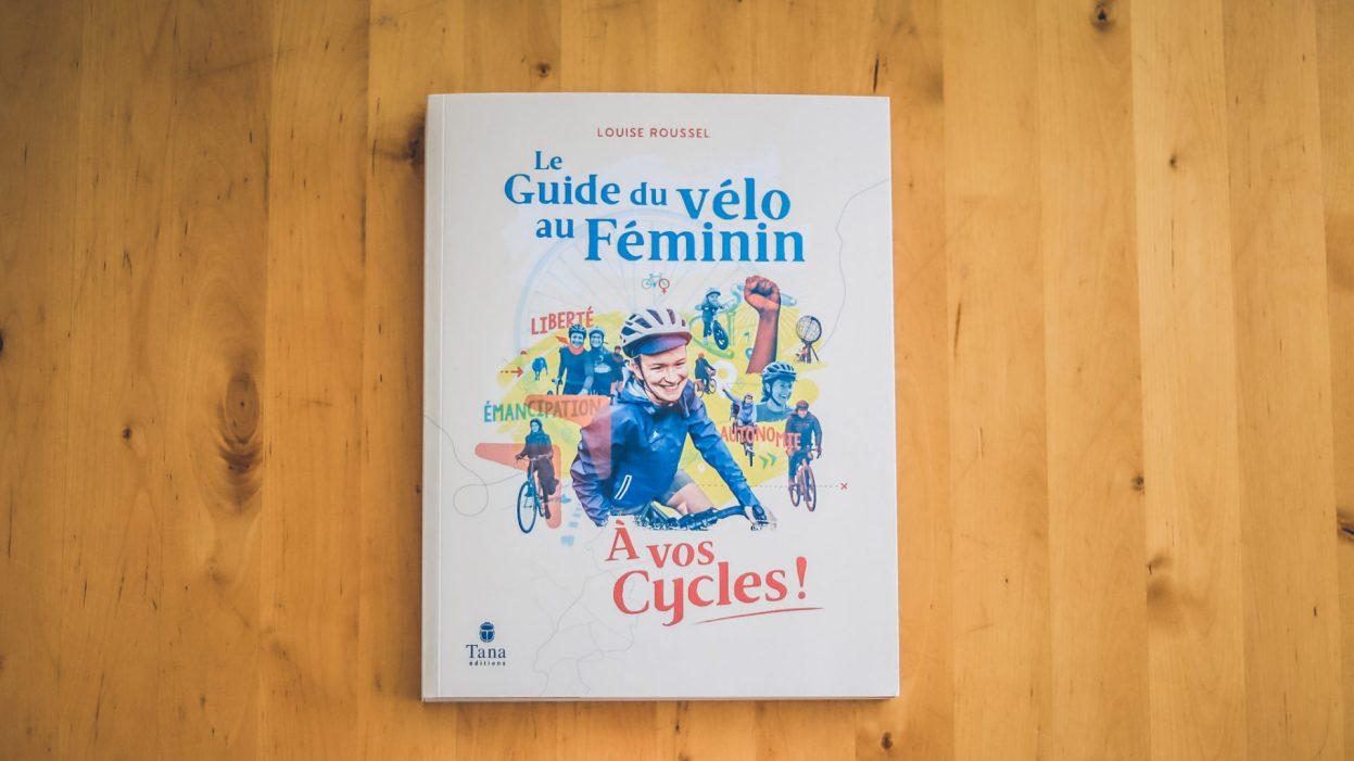 « Le guide du vélo au féminin » de Louise Roussel, à vos cycles mesdames