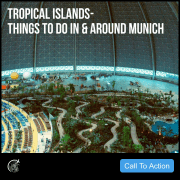 Tropical Islands - Things to Do In & Around Munich