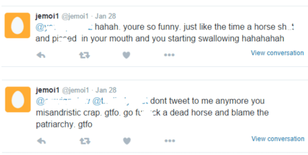 @jemoi1 Jan 28 @youropinionz hahah. youre so funny. just like the time a horse shat and pissed in your mouth and you starting swallowing hahahahah