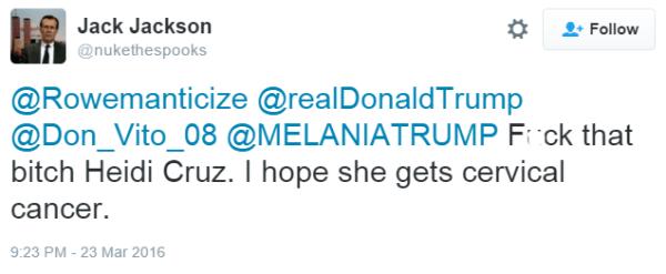 Jack Jackson @nukethespooks @Rowemanticize @realDonaldTrump @Don_Vito_08 @MELANIATRUMP Fuck that bitch Heidi Cruz. I hope she gets cervical cancer.