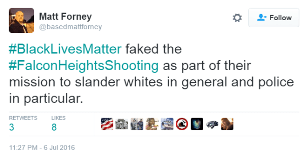 Matt Forney ‏@basedmattforney #BlackLivesMatter faked the #FalconHeightsShooting as part of their mission to slander whites in general and police in particular.