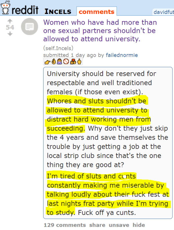 Women who have had more than one sexual partners shouldn't be allowed to attend university. (self.Incels) submitted 1 day ago by failednormie👉👌🙅🚫💑🖕 University should be reserved for respectable and well traditioned females (if those even exist). Whores and sluts shouldn't be allowed to attend university to distract hard working men from succeeding. Why don't they just skip the 4 years and save themselves the trouble by just getting a job at the local strip club since that's the one thing they are good at? I'm tired of sluts and cunts constantly making me miserable by talking loudly about their fuck fest at last nights frat party while I'm trying to study. Fuck off ya cunts.