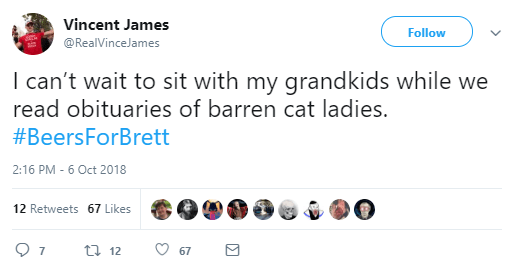 Vincent James  @RealVinceJames Follow Follow @RealVinceJames More I can't wait to sit with my grandkids while we read obituaries of barren cat ladies. #BeersForBrett