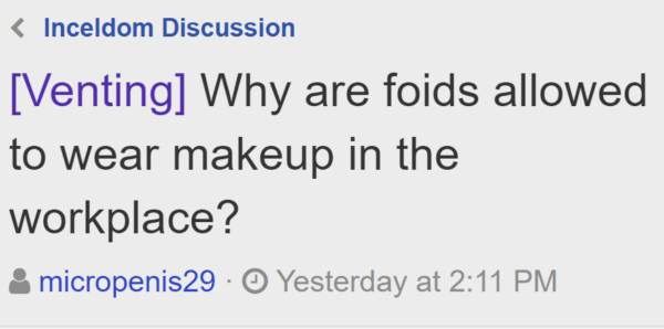[Venting] Why are foids allowed to wear makeup in the workplace? Thread startermicropenis29