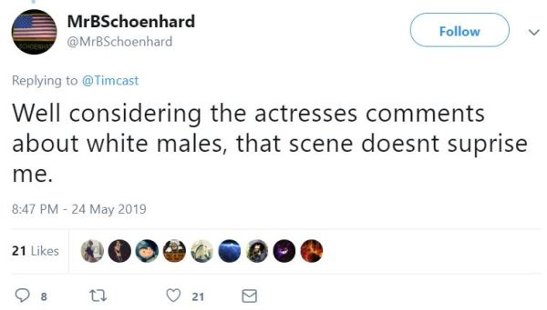 MrBSchoenhard ‏   @MrBSchoenhard Follow Follow @MrBSchoenhard More Replying to @Timcast Well considering the actresses comments about white males, that scene doesnt suprise me.