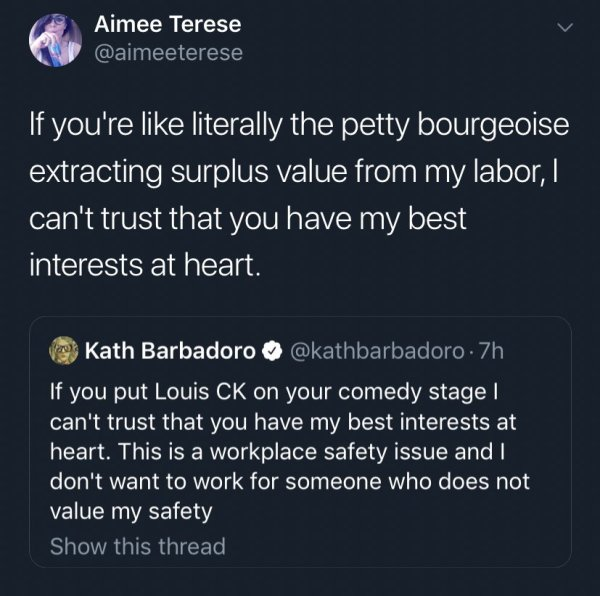 If you're like literally the petty bourgeoise extracting surplus value from my labor, I can't trust that you have my best interests at heart