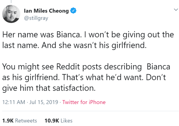 Her name was Bianca. I won't be giving out the last name. And she wasn't his girlfriend.   You might see Reddit posts describing  Bianca as his girlfriend. That's what he'd want. Don't give him that satisfaction.