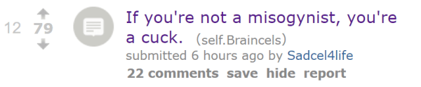 If you're not a misogynist, you're a cuck. (self.Braincels)