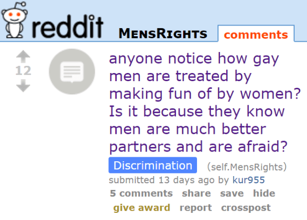 anyone notice how gay men are treated by making fun of by women? Is it because they know men are much better partners and are afraid?Discrimination (self.MensRights)  submitted 13 days ago by kur955