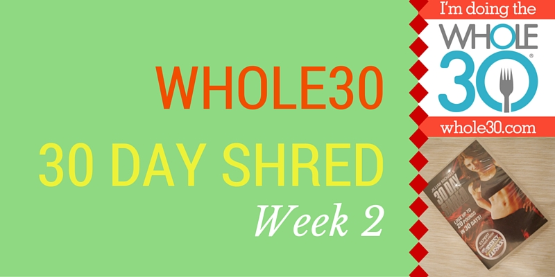 30 Day Shred and Whole30 week 2