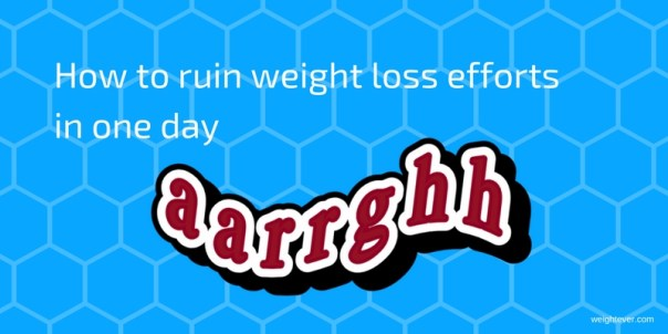 How to ruin weight loss efforts