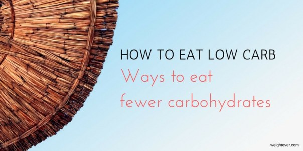 How to eat low carb: Ways to eat fewer carbohydrates
