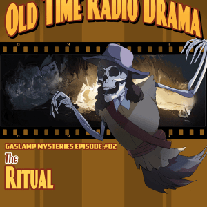Host Your Own Old Time Radio Drama - Gaslamp Mystery Episode 2 - The Ritual