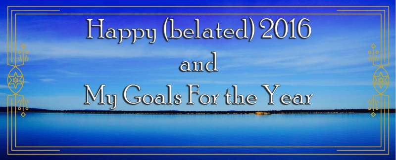 Happy (belated) 2016 and My Goals For the Year