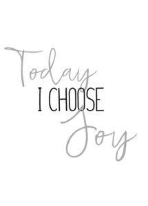 Today I Choose Joy - I Choose Me