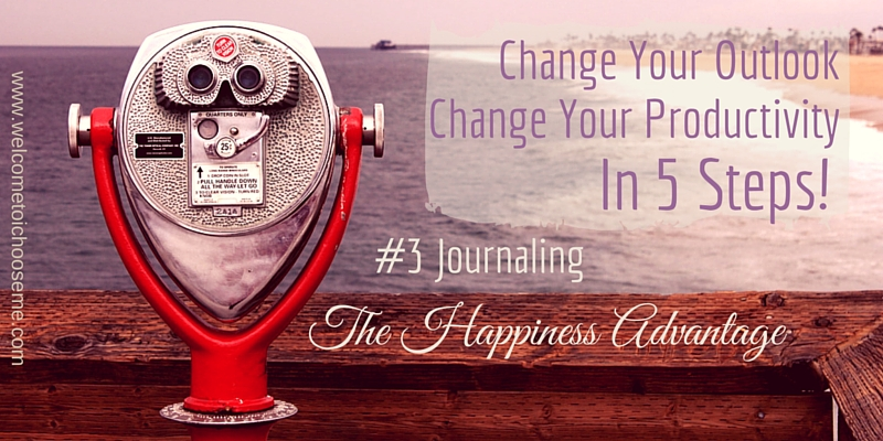 Change Your Outlook - The Happiness Advantage #3 Journaling - I Choose Me Title