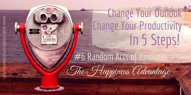 Change Your Outlook - The Happiness Advantage #6 Kindness - I Choose Me Title