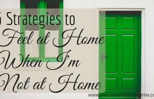 5 Strategies to Feel at Home When I'm Not at Home