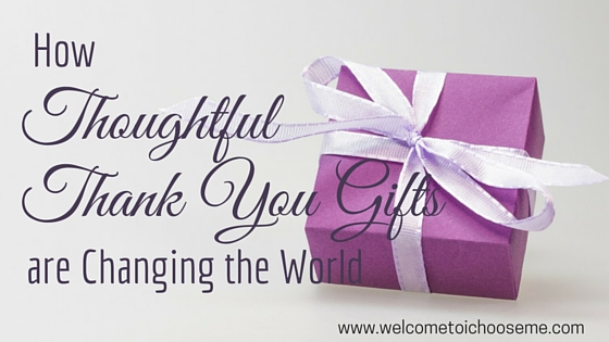 How Thoughtful Thank You Gifts are Making the World a Better Place