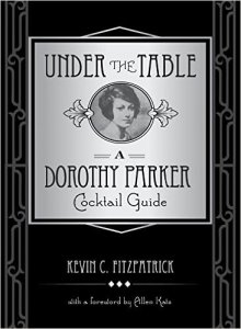 Under The Table A Dorothy Parker Cocktail Guide