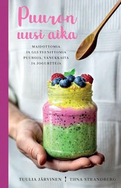 Puuron uusi aika - Maidottomia ja gluteenittomia puuroja, vanukkaita ja jogurtteja