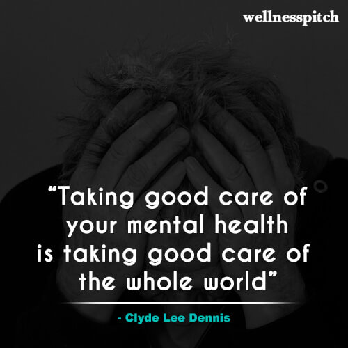 """""""Taking good care of your mental health is taking good care of the whole world."""" ― Clyde Lee Dennis"""