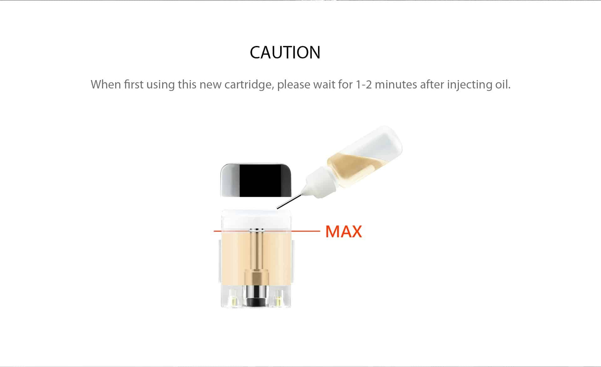 How to fill your Wellon LUX Pod System? When first using your Wellon LUX Pod cartridge, please wait for 1-2 minutes after injecting oil.