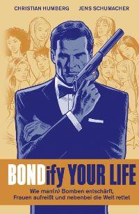 Buch Cover - Bondify Your Life - Wie man(n) Bomben entschärft, Frauen aufreißt und nebenbei die Welt rettet, Rechte bei cross cult