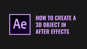 How to create a 3D object in After Effects