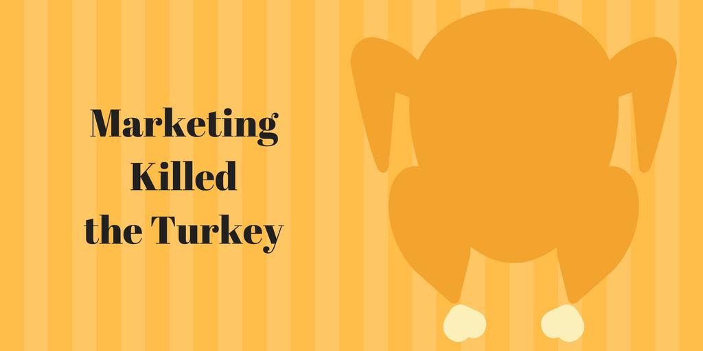 How marketing killed the turkey