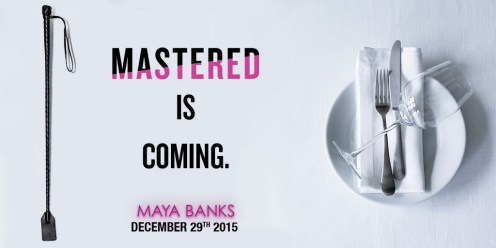 MASTERED by Maya Banks out on December 29, 2015; Release Date Image 2