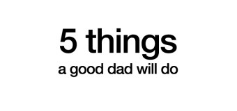 5 things a good dad will do