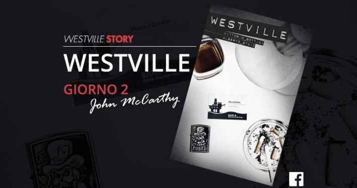 Westville Romanzo - Vittorio Bottini Alberto Staiz | Giorno 2 - John McCarthy
