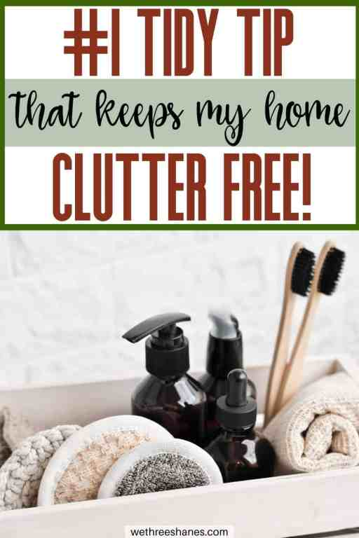 If you want a clutter free home then this is the number one tidy tip you should start with. One rule can make a huge difference in any part of your home.   We Three Shanes