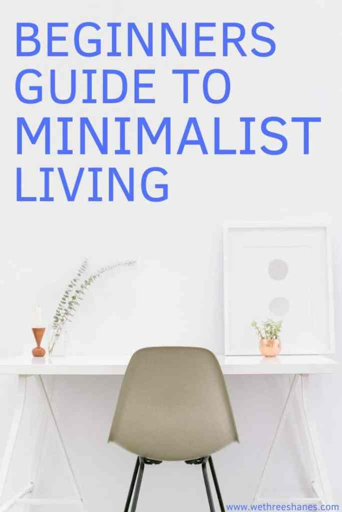 Feeling overwhelmed with the amount of 'things' cluttering your life? A simplified life is possible through minimalism. Learn what minimalism is and how it can help you with this beginner's guide. You'll get practical steps to towards the minimalist lifestyle you crave! | We Three Shanes