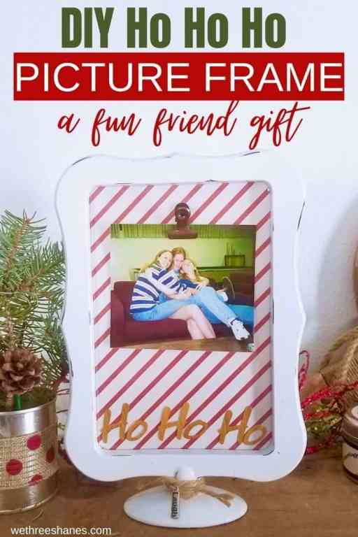 Need a Christmas gift for your besties this holiday season? Make this easy DIY Ho Ho Ho Picture Frame. It cost less than two dollars to make and will definitely bring a smile to their faces! | We Three Shanes