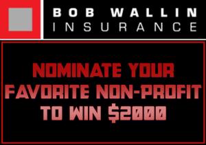 Bob Wallin Insurance Non-Profit Money Giveaway! @ Bob Wallin Insurance | Bellingham | Washington | United States