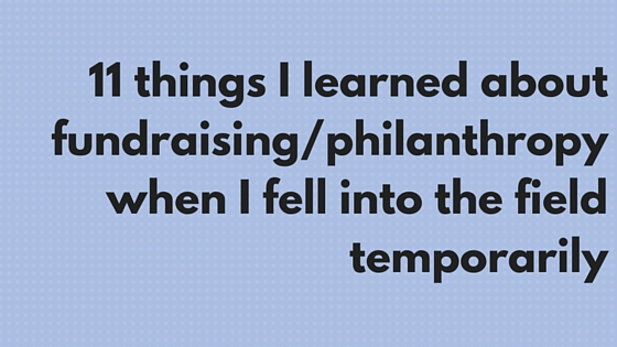 11 things I learned about fundraising-philanthropy when I fell into the field temporarily