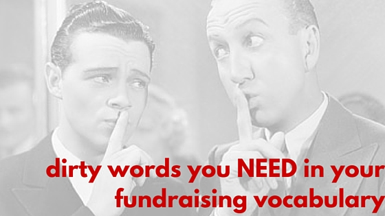 the dirty words in fundraising