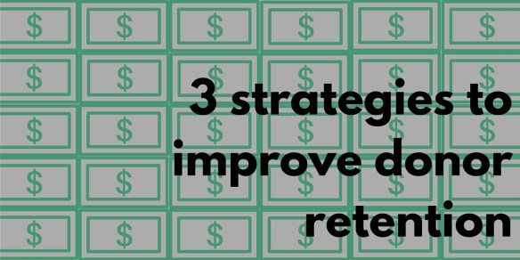 3 strategies to improve donor retention