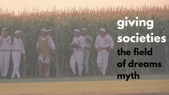 giving societies- the field of dreams myth
