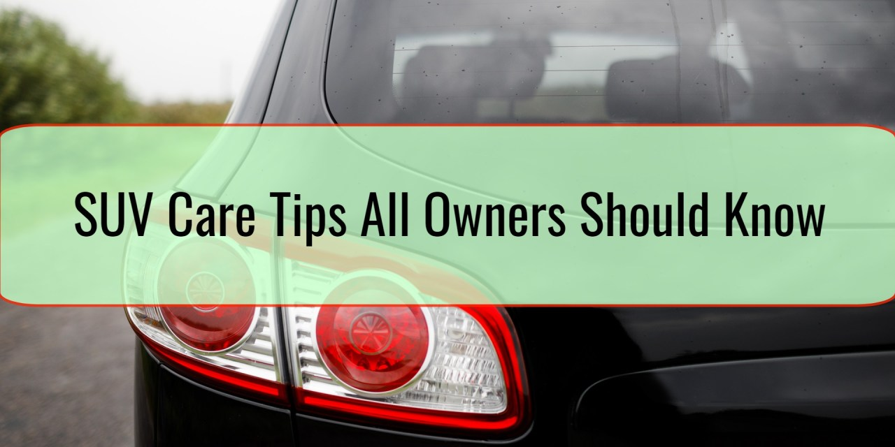 SUV Care Tips All Owners Should Know