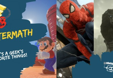 E3 2017 Aftermath: What's A Geek's Favorite Things!