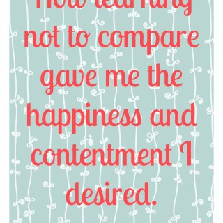 How Learning not to compare gave me the happiness and contentment I desired and needed