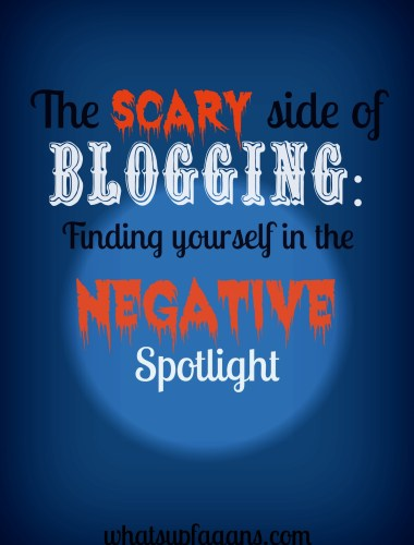 The scary side of blogging is findng yourself in the negative spotlight. It's scary to put yourself out there for public scrutiny. whatsupfagans.com