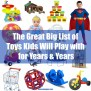 The Great Big List Of Toys That Your Children Will Play