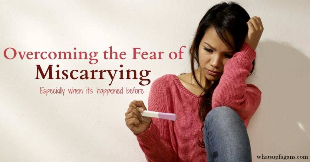 Overcoming the fear of miscarrying - especially when it has happened before.