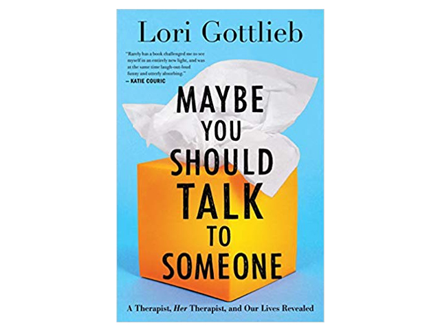 Maybe You Should Talk to Someone: A Therapist, HER Therapist, and Our Lives Revealed.